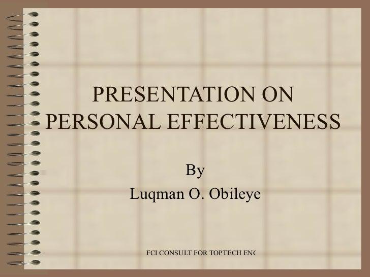 PRESENTATION ON PERSONAL EFFECTIVENESS By Luqman O. Obileye