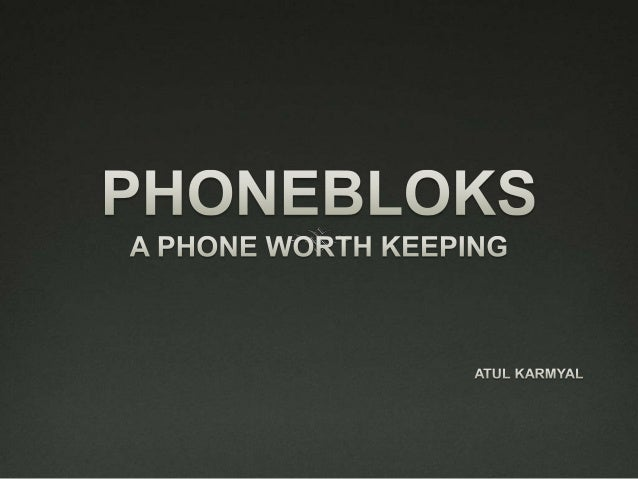 WHAT IS PHONEBLOKS?  A PHONEBLOK comprised of two terms Phone and Blok.  A Blok is the base.   A phone is the combined ...