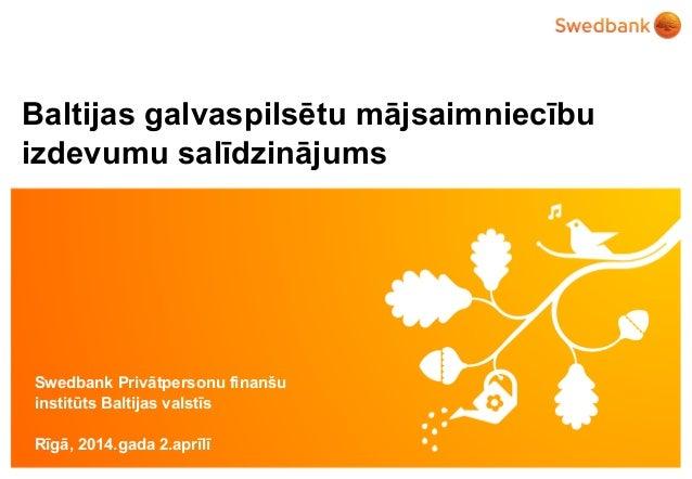 © Swedbank Baltijas galvaspilsētu mājsaimniecību izdevumu salīdzinājums Swedbank Privātpersonu finanšu institūts Baltijas ...