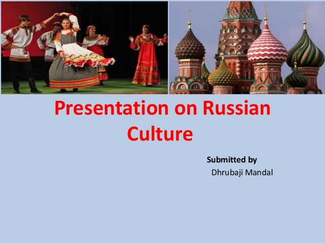 Presentation on Russian Culture Submitted by Dhrubaji Mandal