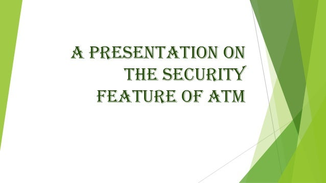 A PRESENTATION ONthe SECURITYFEATURE OF ATM