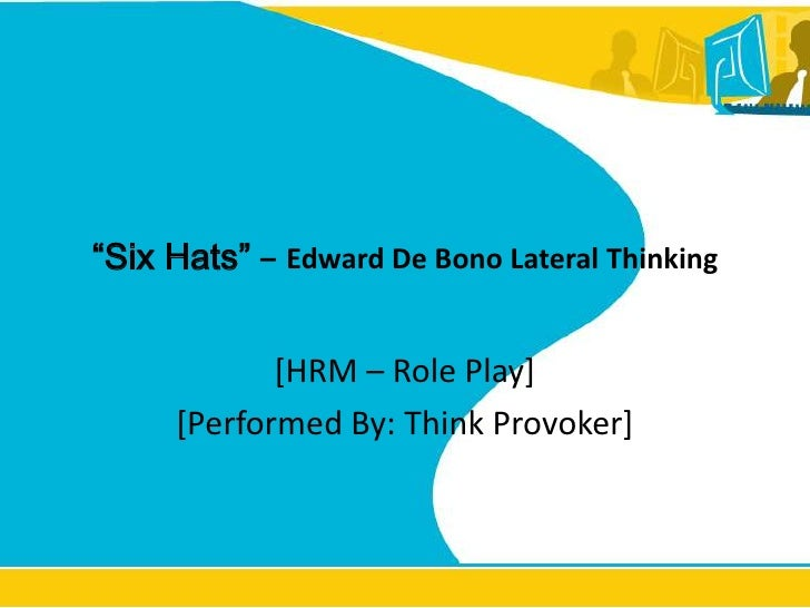 """""""Six Hats""""–Edward De Bono Lateral Thinking<br />[HRM – Role Play] <br />[Performed By: Think Provoker]<br />"""