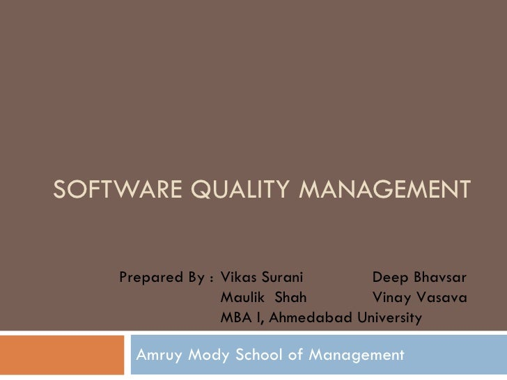 SOFTWARE QUALITY MANAGEMENT Amruy Mody School of Management Prepared By :  Vikas Surani Deep Bhavsar Maulik  Shah Vinay Va...