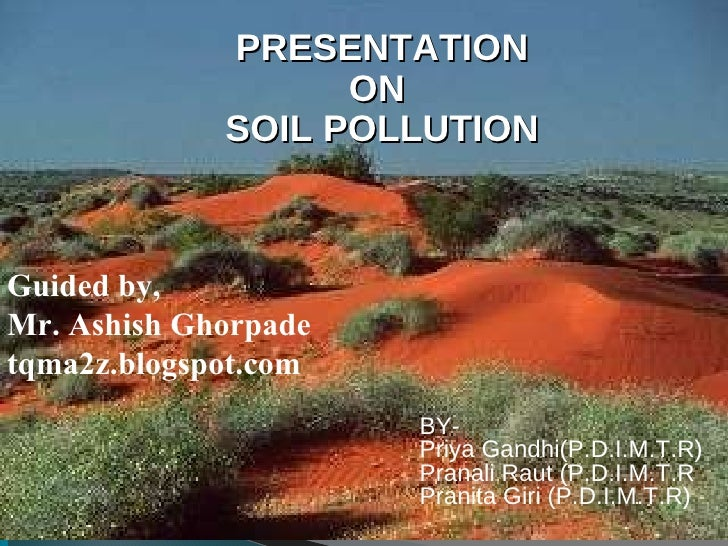 PRESENTATION ON  SOIL POLLUTION BY- Priya Gandhi(P.D.I.M.T.R) Pranali Raut (P.D.I.M.T.R Pranita Giri (P.D.I.M.T.R) Guided ...