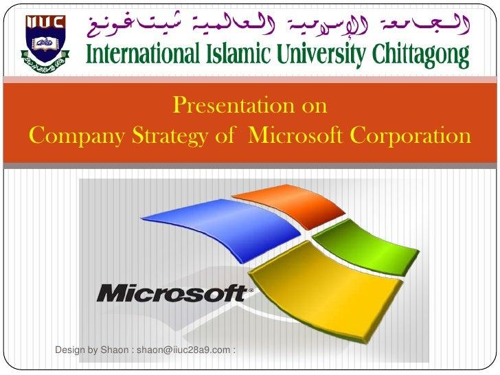 Presentation onCompany Strategy of Microsoft Corporation  Design by Shaon : shaon@iiuc28a9.com :