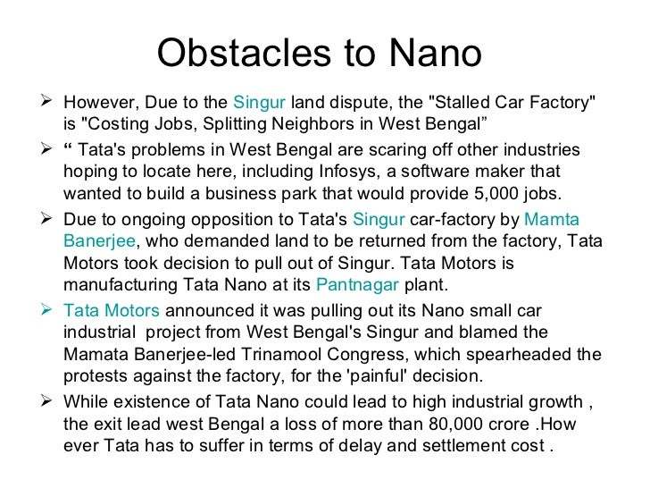 case study on singur tata nano The case explores how tata motors, india's largest automobile company, developed the nano, the world's cheapest car the case focuses on the translation of ratan tata's (chairman of tata motors) vision of a safe affordable car for the masses by ravi kant, managing director of tata motors into.