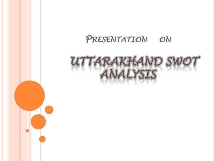 PRESENTATION   ONUTTARAKHAND SWOT    ANALYSIS