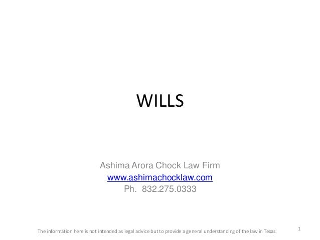 WILLSAshima Arora Chock Law Firmwww.ashimachocklaw.comPh. 832.275.03331The information here is not intended as legal advic...