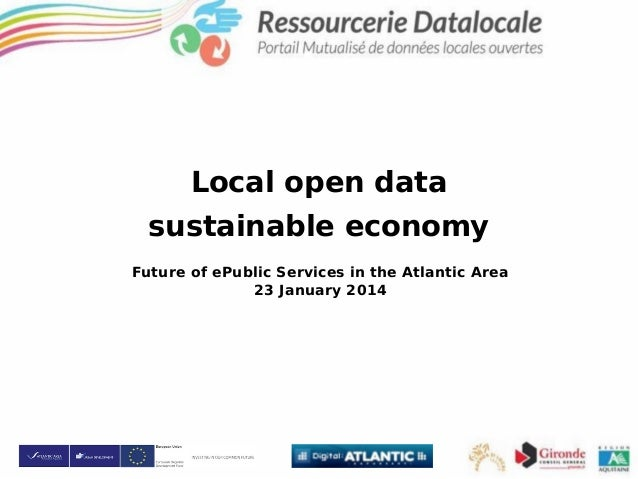 Local open data sustainable economy Future of ePublic Services in the Atlantic Area 23 January 2014