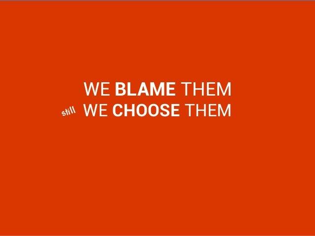 WE BLAME THEMWE CHOOSE THEMstill