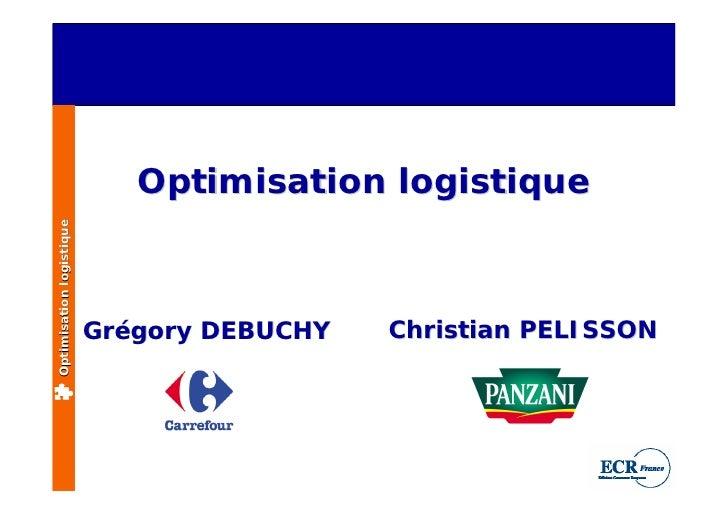 Optimisation logistique Optimisation logistique                               Grégory DEBUCHY   Christian PELISSON