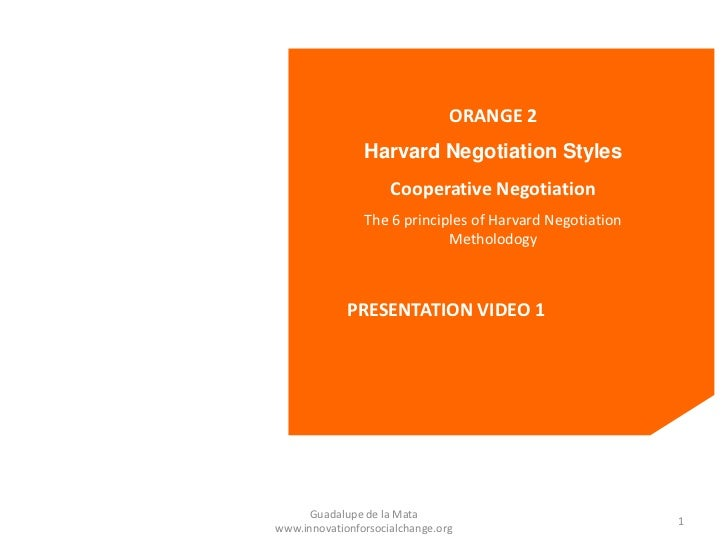ORANGE 2                Harvard Negotiation Styles                     Cooperative Negotiation                The 6 princi...