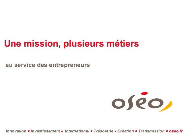 Une mission, plusieurs métiersau service des entrepreneursInnovation • Investissement • International • Trésorerie • Créat...