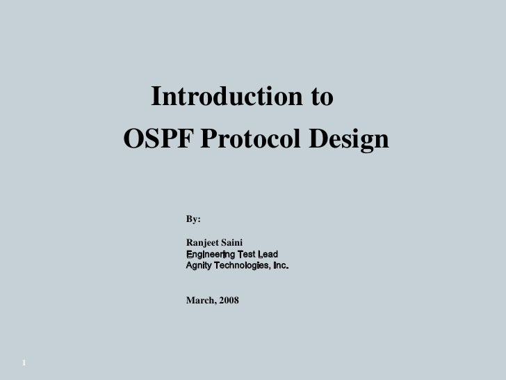 1<br />    Introduction to<br />OSPF Protocol Design<br />By:<br />Ranjeet Saini<br />Engineering Test Lead<br />Agnity Te...