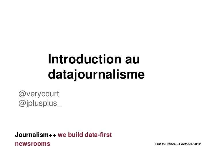 Introduction au          datajournalisme @verycourt @jplusplus_Journalism++ we build data-firstnewsrooms                  ...