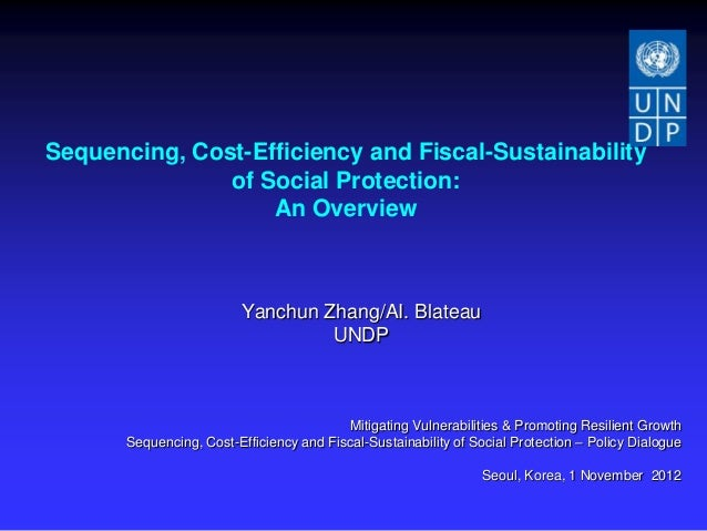 Sequencing, Cost-Efficiency and Fiscal-Sustainability               of Social Protection:                   An Overview   ...