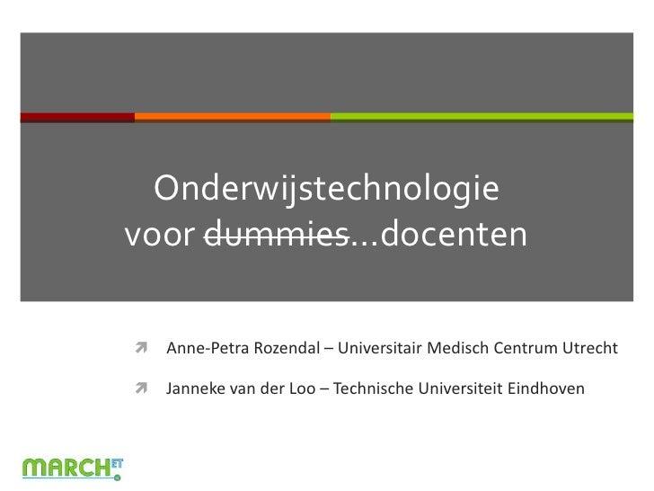 Onderwijstechnologievoor dummies…docenten<br />Anne-Petra Rozendal – Universitair Medisch Centrum Utrecht<br />Janneke van...