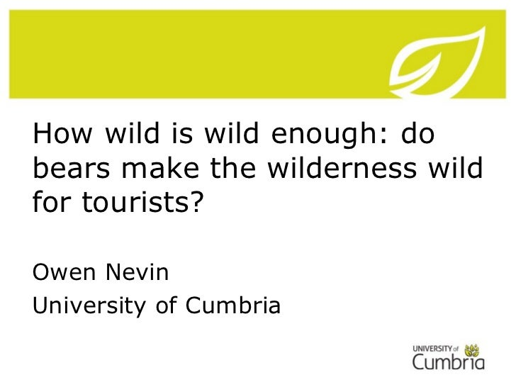 How wild is wild enough: dobears make the wilderness wildfor tourists?Owen NevinUniversity of Cumbria