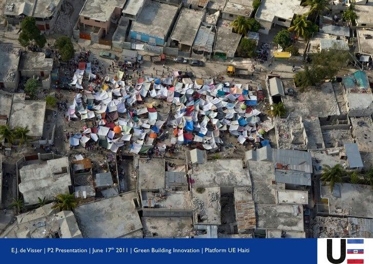 E.J. de Visser   P2 Presentation   June 17th 2011   Green Building Innovation   Platform UE Haiti