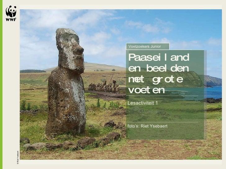 © Riet Ysebaert Paaseiland en beelden met grote voeten Lesactiviteit 1 Voetzoekers Junior foto's: Riet Ysebaert
