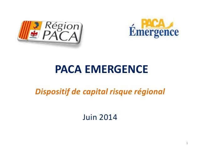 PACA EMERGENCE  Dispositif de capital risque régional  Juin 2014  1