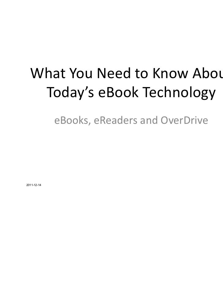What You Need to Know About    Today's eBook Technology             eBooks, eReaders and OverDrive2011-12-14              ...
