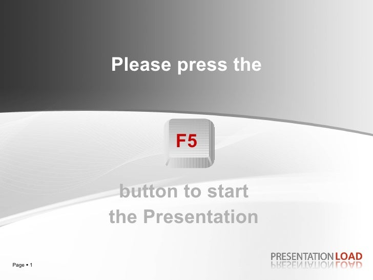 Please press the   F5   button to start  the  Presentation