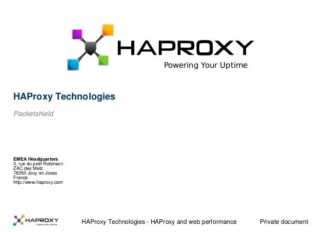 Powering Your Uptime HAProxy Technologies Packetshield EMEA Headquarters 3, rue du petit Robinson ZAC des Metz 78350 Jouy ...