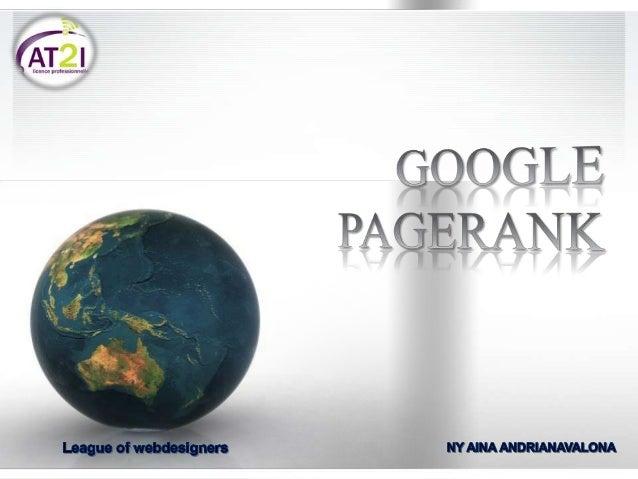 C'est quoi Google PageRank? Communément appelé le « PR », est un algorithme d'analyse de liens mis au point pas Larry Page...