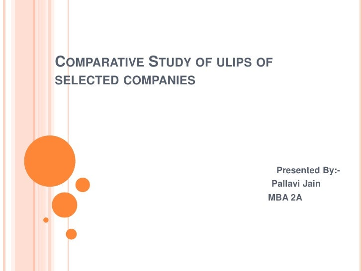 Comparative Study of ulips of selected companies<br />                                   Presented By:-<br />Pallavi Jain<...
