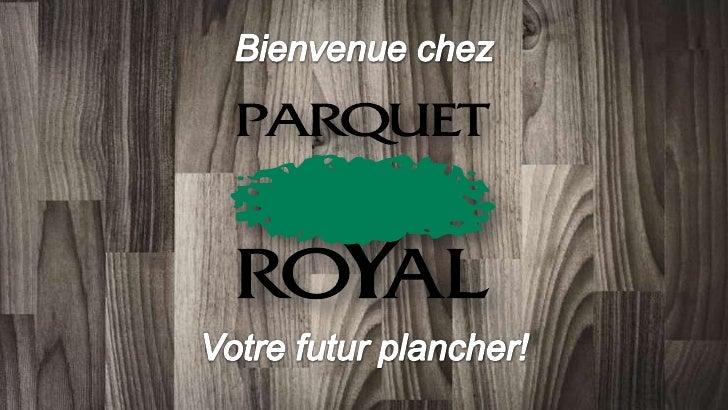 Parquet Royal, votre futur plancher!