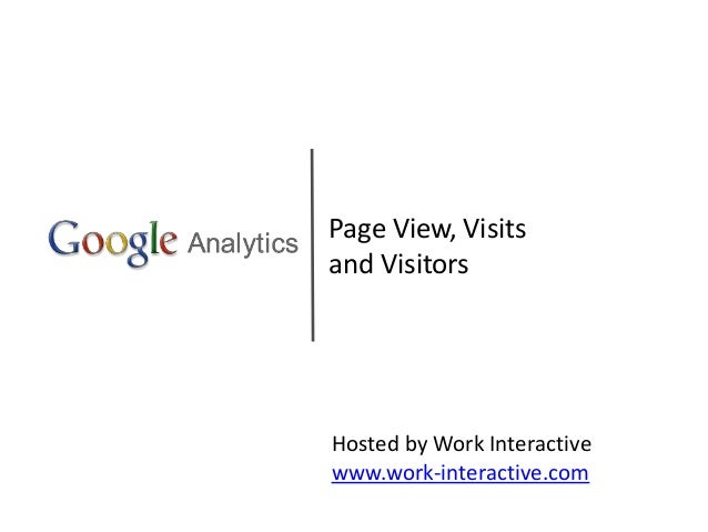 Page View, Visits and Visitors Hosted by Work Interactive www.work-interactive.com