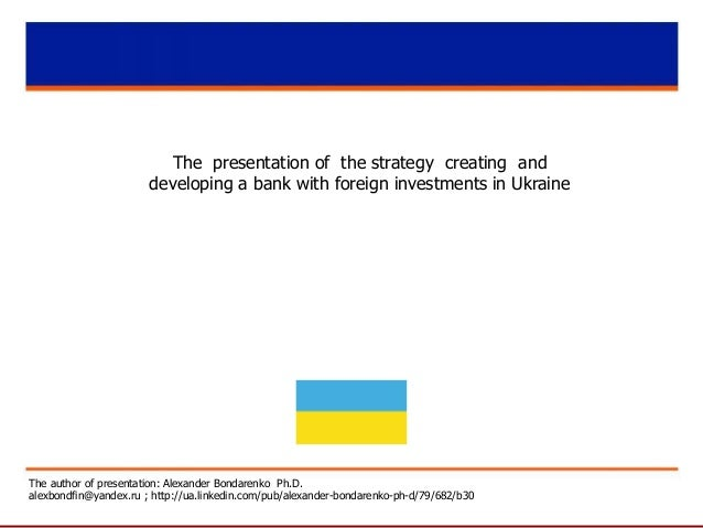 The presentation of the strategy creating and developing a bank with foreign investments in Ukraine The author of presenta...