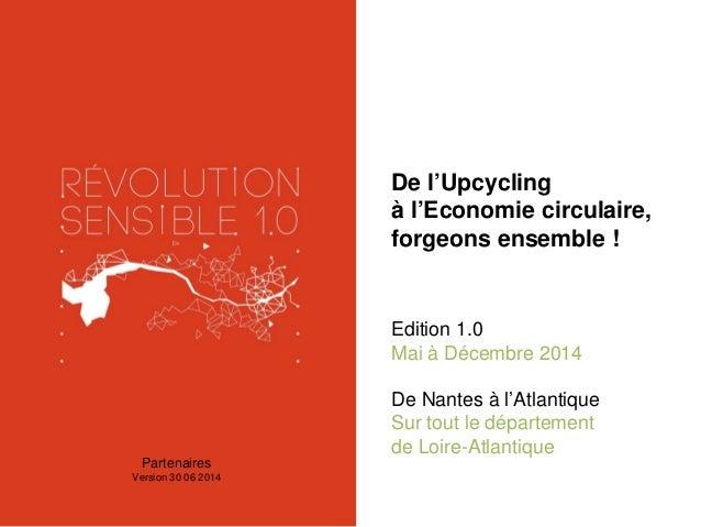 De l'Upcycling à l'Economie circulaire, forgeons ensemble ! Edition 1.0 Mai à Décembre 2014 De Nantes à l'Atlantique Sur t...