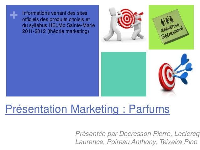 +Présentation Marketing : ParfumsPrésentée par Decresson Pierre, LeclercqLaurence, Poireau Anthony, Teixeira PinoInformati...