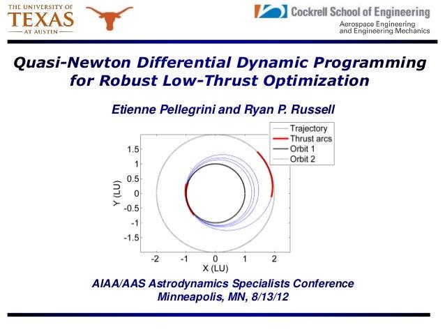 Quasi-Newton Differential Dynamic Programmingfor Robust Low-Thrust OptimizationEtienne Pellegrini and Ryan P. RussellAIAA/...