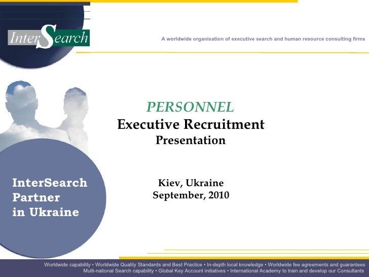 PERSONNEL   Executive Recruitment   Presentation   Kiev, Ukraine  September, 2010  InterSearch Partner  in Ukraine