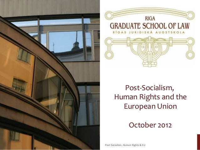 Post-Socialism,       Human Rights and the         European Union                   October 2012Post-Socialism, Human Righ...