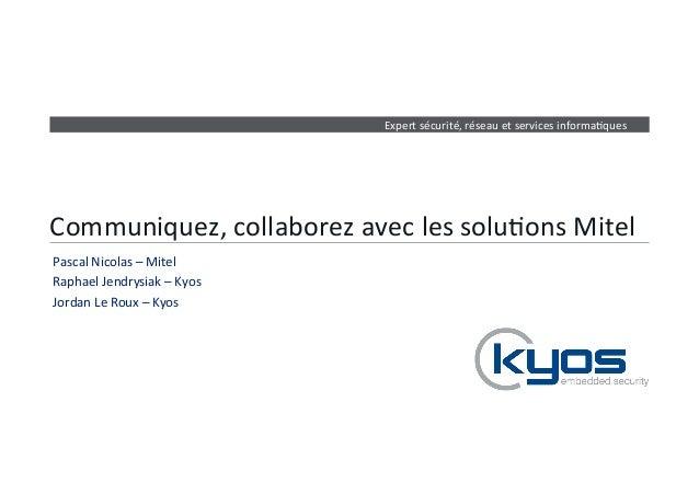 Expert  sécurité,  réseau  et  services  informa4ques  Communiquez,  collaborez  avec  les  solu4ons  Mitel  Pascal  Nicol...