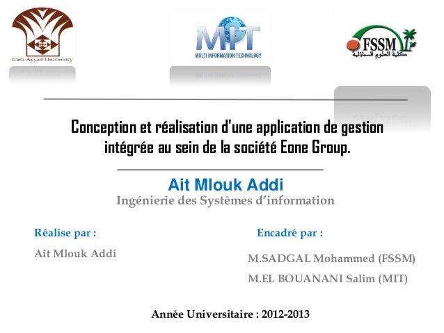 Année Universitaire : 2012-2013 Conception et réalisation d'une application de gestion intégrée au sein de la société Eone...