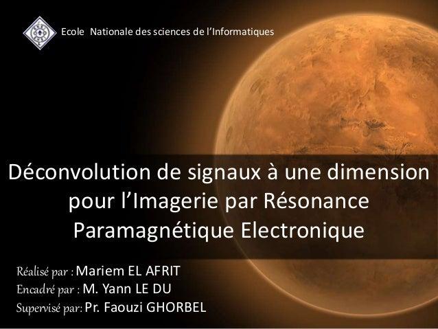 Réalisé par : Mariem EL AFRIT Encadré par : M. Yann LE DU Supervisé par: Pr. Faouzi GHORBEL Déconvolution de signaux à une...