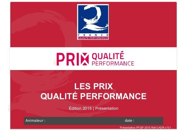 LES PRIX QUALITÉ PERFORMANCE Édition 2015 | Présentation Animateur  :                              ...