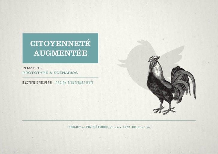 CITOYENNETÉ     AUGMENTÉEPHASE 3 -PROTOTYPE & SCÉNARIOSBASTIEN KERSPERN - DESIGN D'INTERACTIVITÉ                          ...
