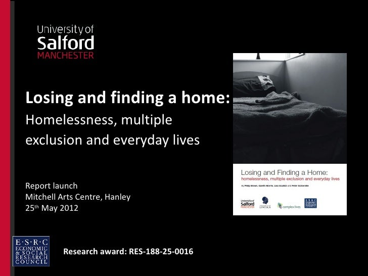 Losing and finding a home:Homelessness, multipleexclusion and everyday livesReport launchMitchell Arts Centre, Hanley25th ...