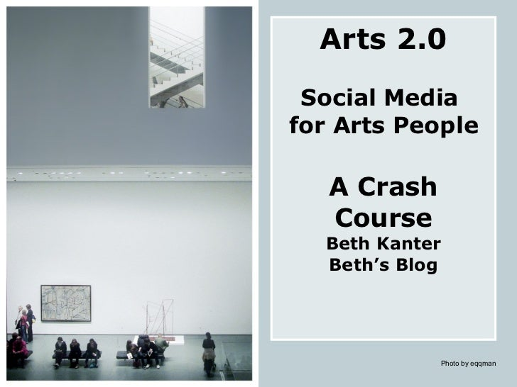 Arts 2.0 Social Media  for Arts People A Crash Course Beth Kanter Beth's Blog Photo by eqqman