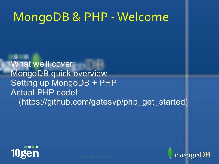 MongoDB & PHP - Welcome What we'll cover: <ul><li>MongoDB quick overview