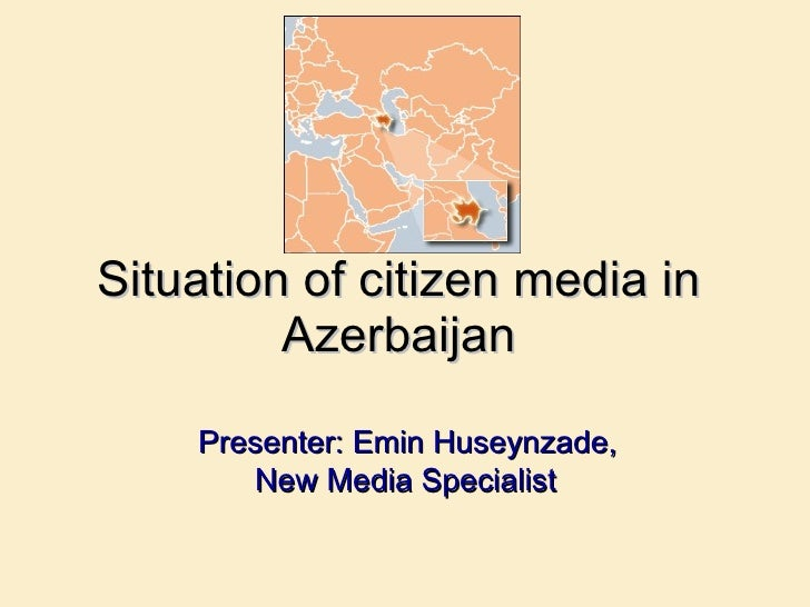 S ituation of citizen media in  Azerbaijan     Presenter: Emin Huseynzade,  New Media Specialist