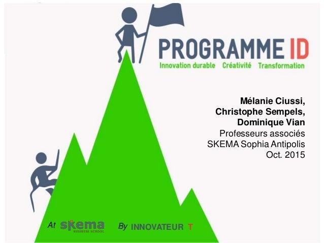 Mélanie Ciussi, Christophe Sempels, Dominique Vian Professeurs associés SKEMA Sophia Antipolis Oct. 2015 ByAt INNOVATEUR T
