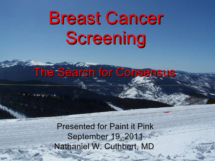 Breast Cancer Screening The Search for Consensus   Presented for Paint it Pink September 19, 2011 Nathaniel W. Cuthbert, M...