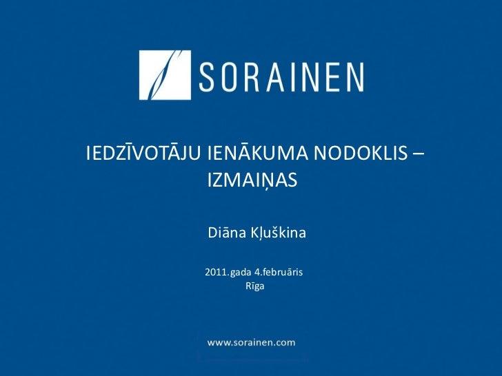IEDZĪVOTĀJU IENĀKUMA NODOKLIS – IZMAIŅAS     Diāna Kļuškina   2011.gada  4 .februāris  Rīga